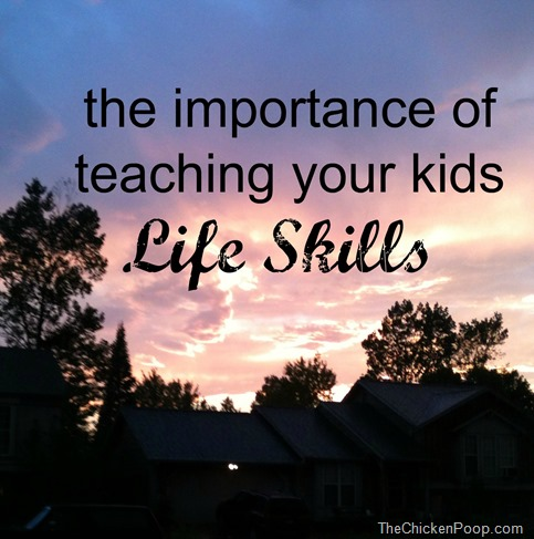 The importance of teaching your kids life skills